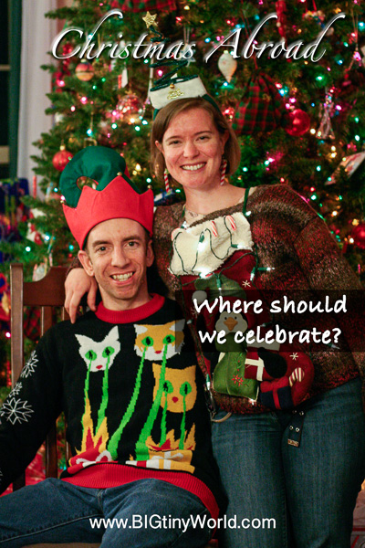 Christmas Abroad: Where Should We Celebrate? | BIG tiny World Travel | There are so many places we could spend Christmas next year. Where do you think we should go? | #travel #travelcouple #aroundtheworld #travelblog #holidays #christmas