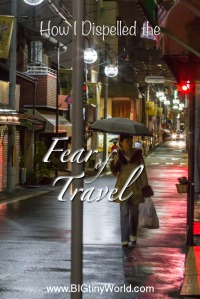 How I Dispelled the Fear of Travel | BIG tiny World Travel | The world is a big place, and it can be kind of scary.  Read how I went from living a few miles from the hospital in which I was born to a fearless traveler, excited for the next big adventure! | #travel #travelcouple #fearoftravel #travelexperiences #overcomingfear #internationaltravel